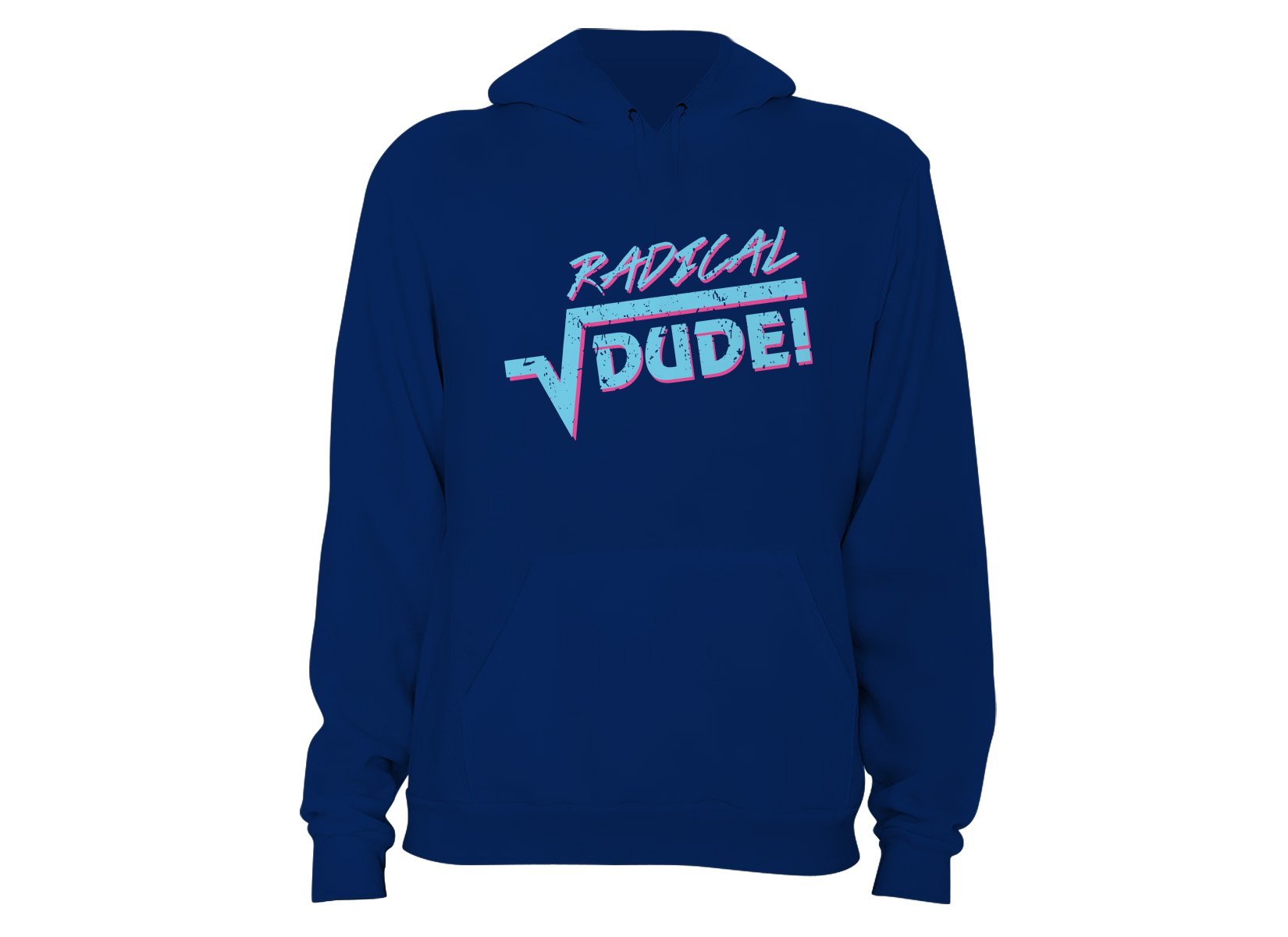 Radical Dude! on Hoodie