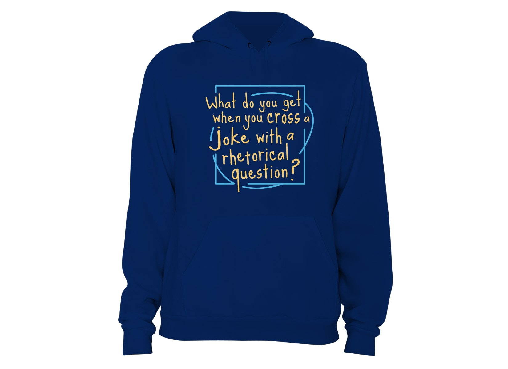 When You Cross A Joke With A Rhetorical Question? on Hoodie