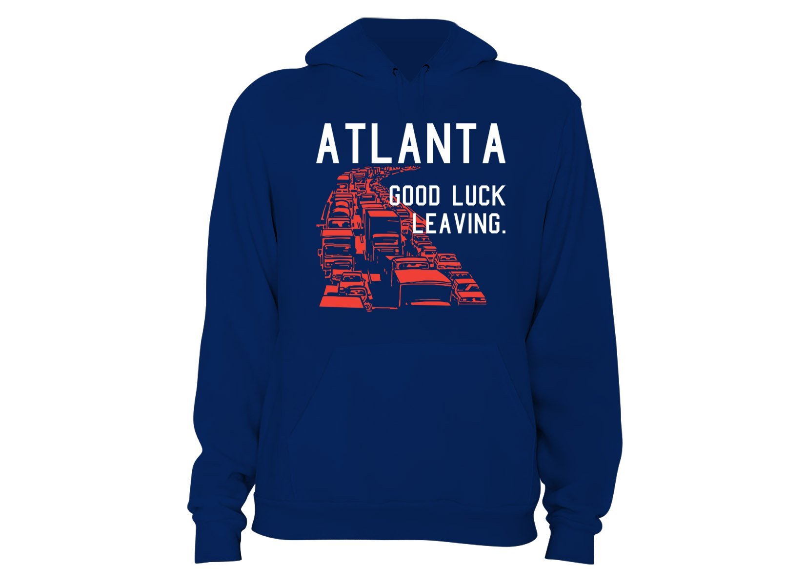 Atlanta, Good Luck Leaving. on Hoodie