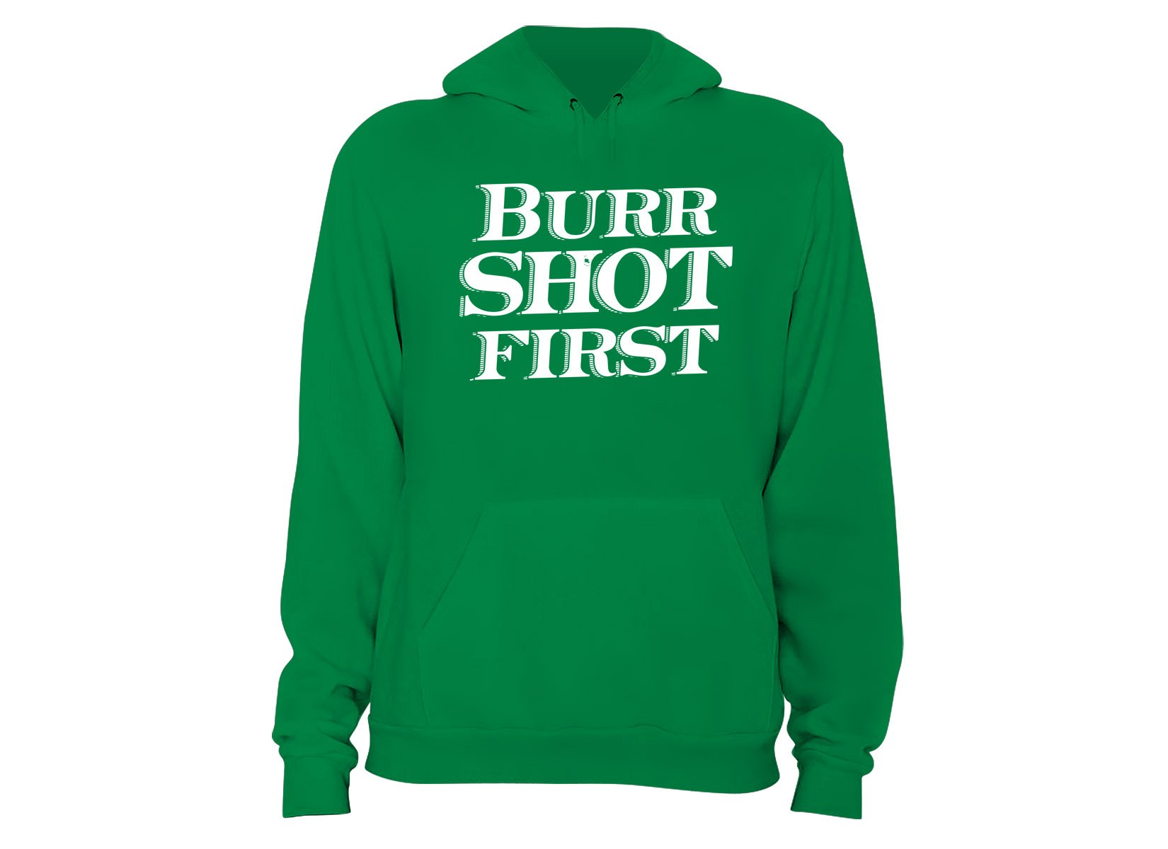 Burr Shot First on Hoodie