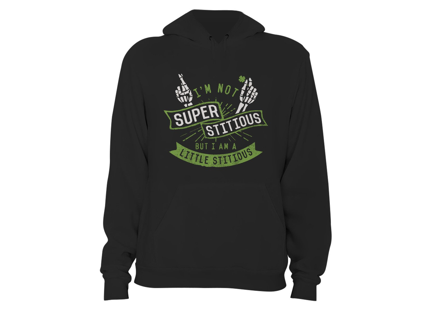 I'm Not Superstitious, But I Am A Little Stitious on Hoodie