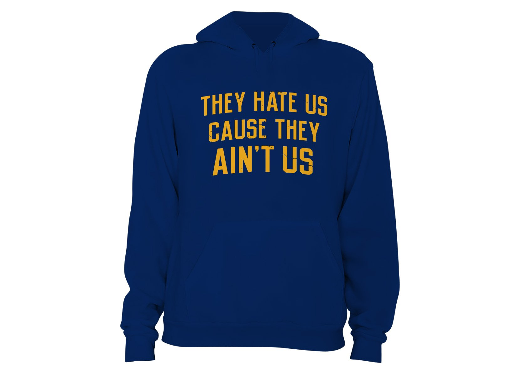 They Hate Us Cause They Ain't Us on Hoodie