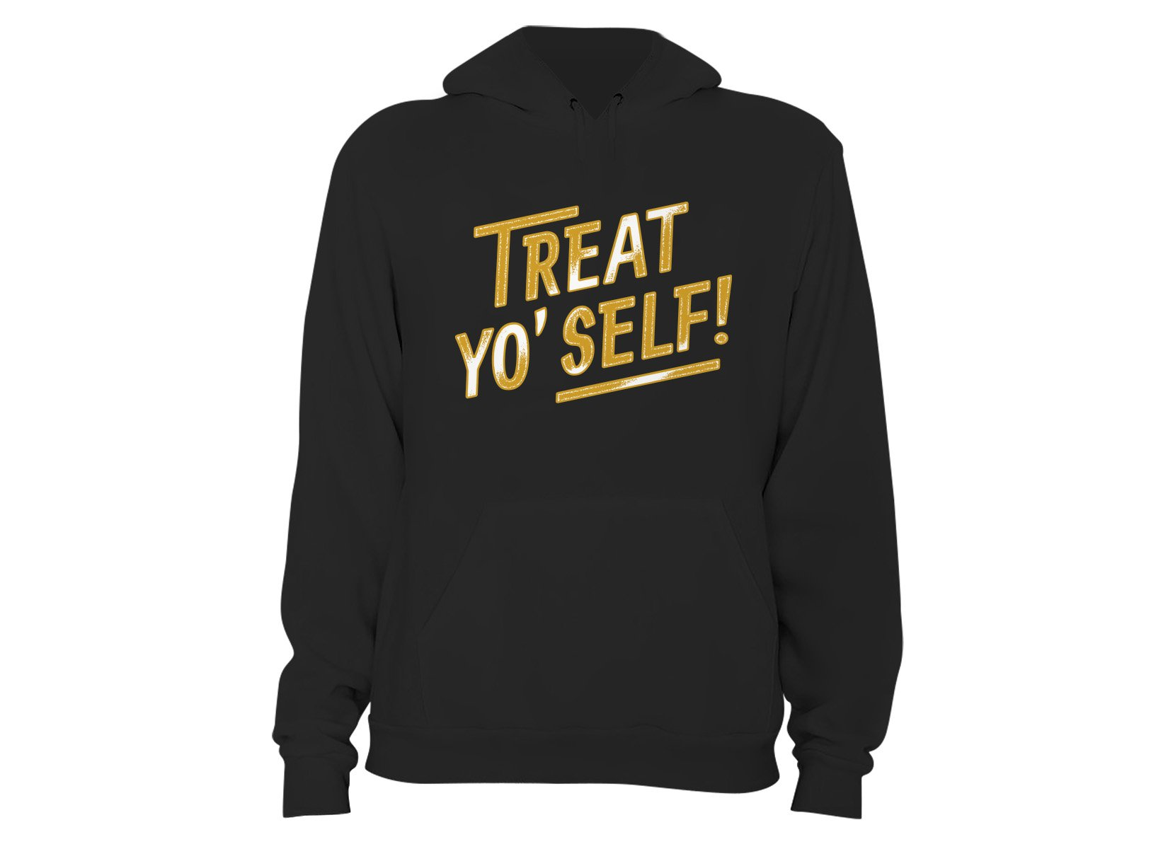 Treat Yo' Self! on Hoodie