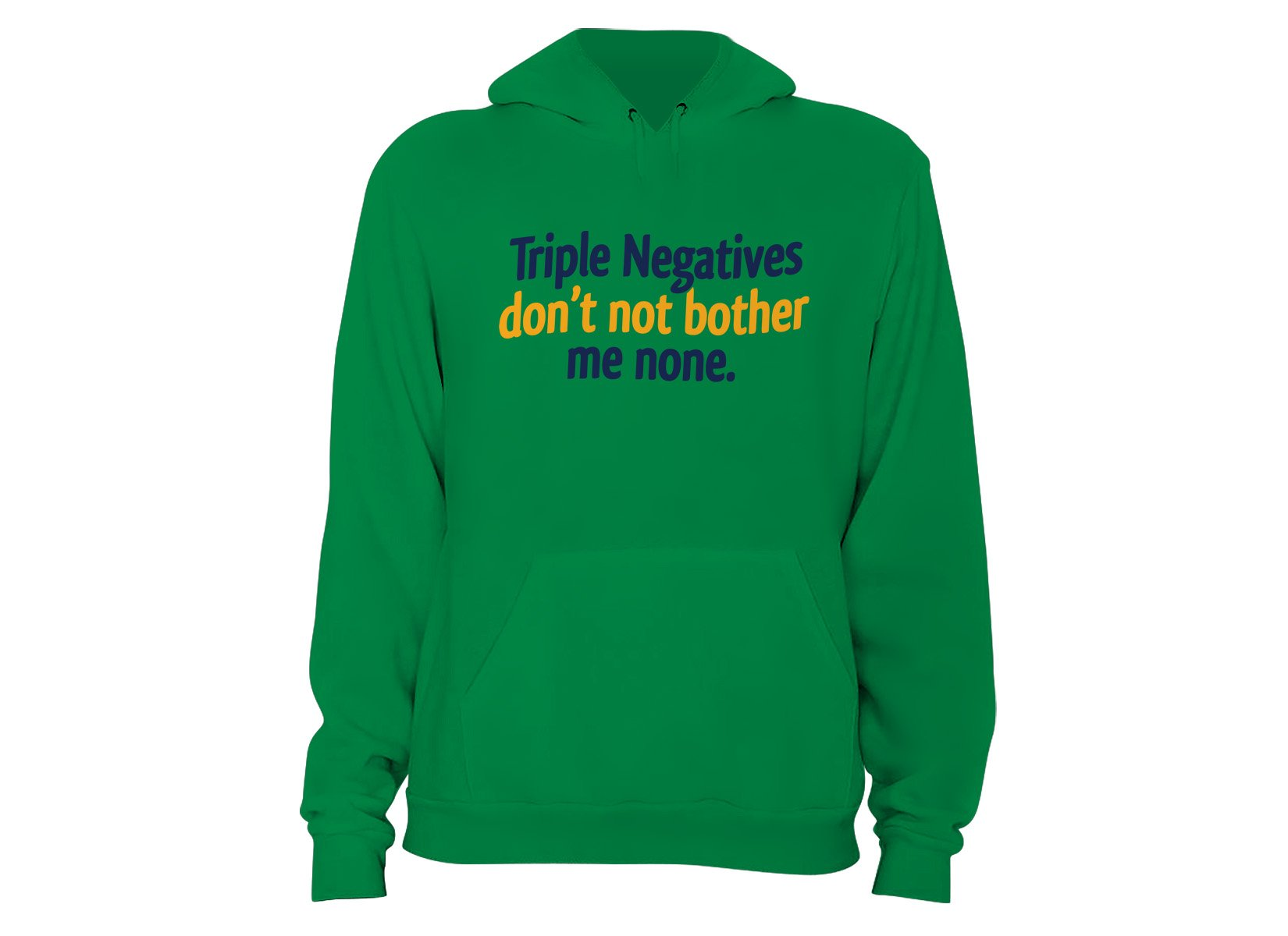 Triple Negatives Don't Not Bother Me None on Hoodie