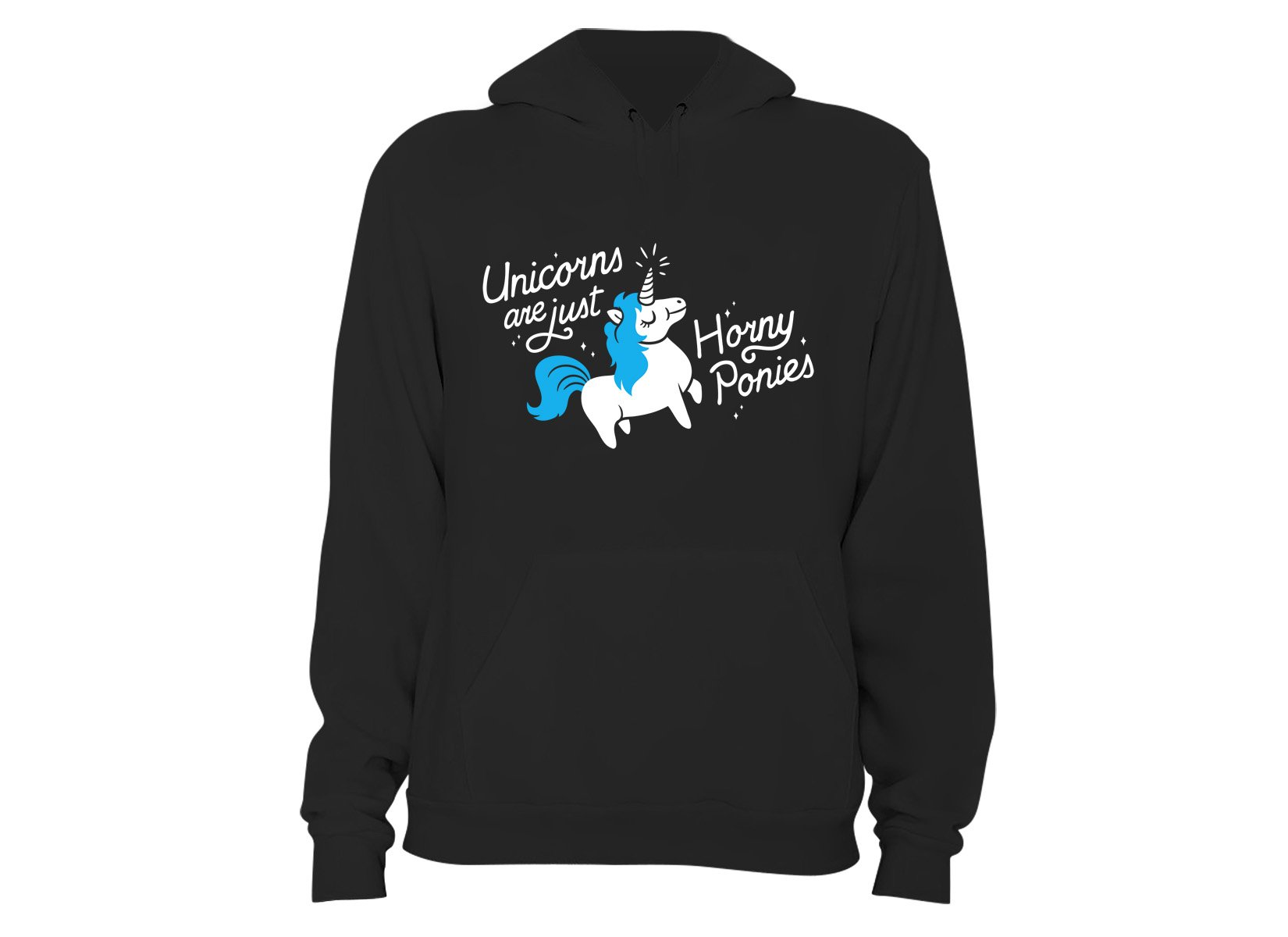 Unicorns Are Just Horny Ponies on Hoodie