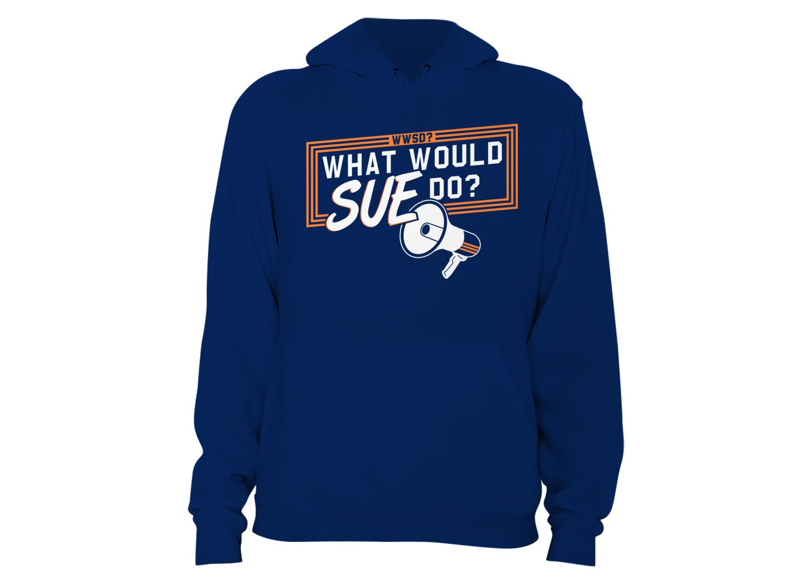 What Would Sue Do? on Hoodie