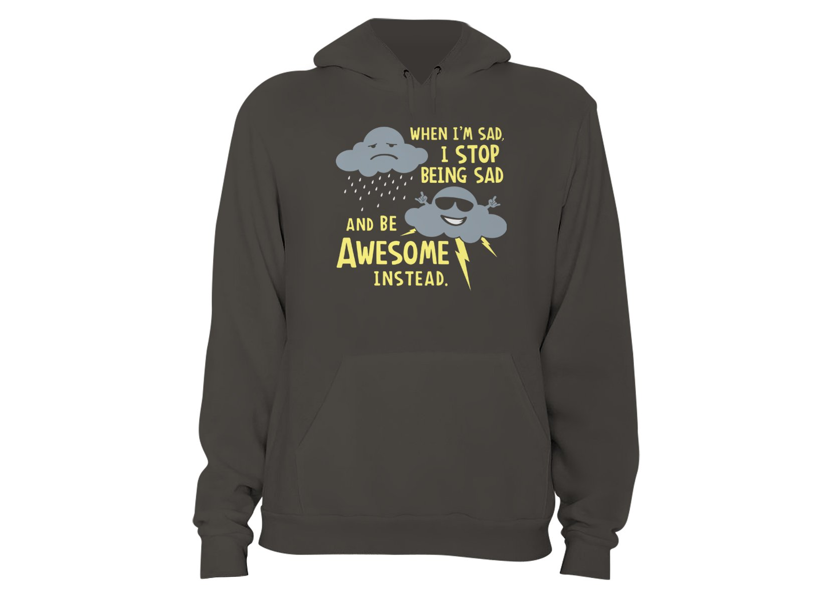 When I'm Sad, I Stop Being Sad And Be Awesome Instead on Hoodie