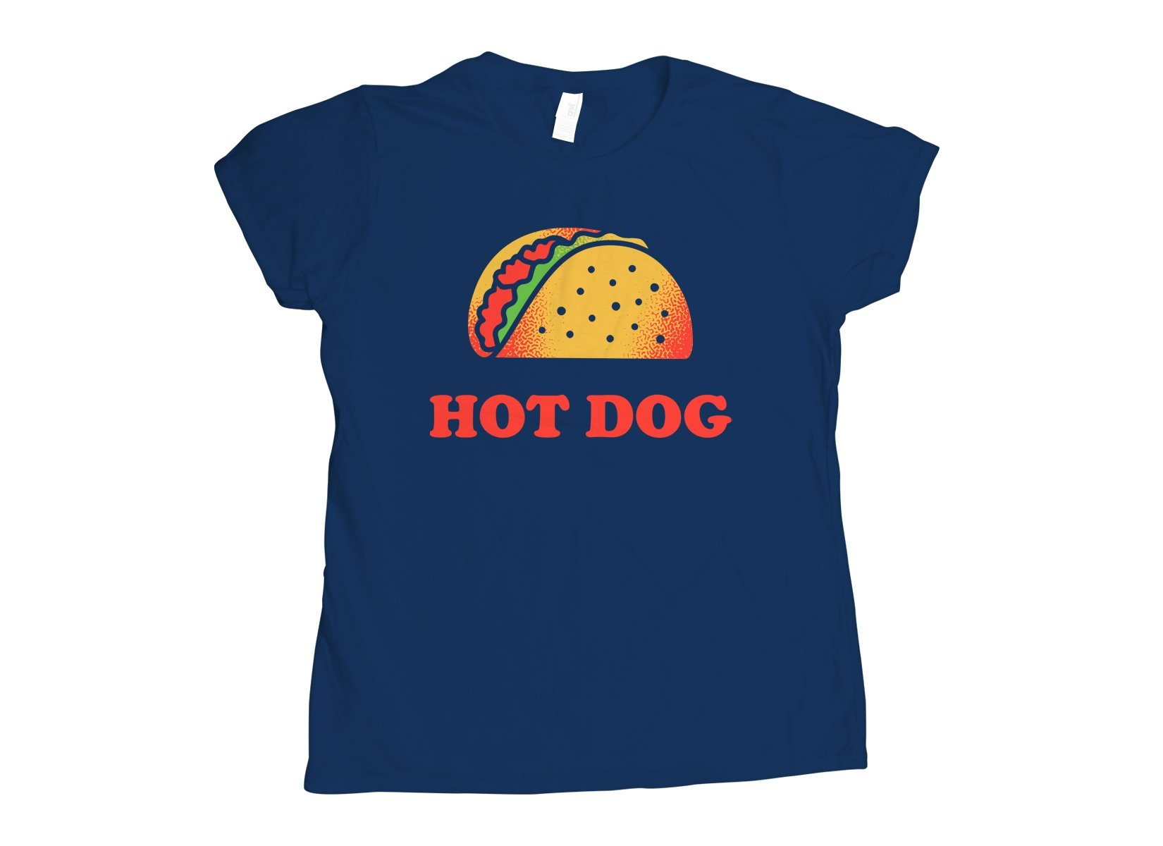 Taco Is A Hotdog on Womens T-Shirt
