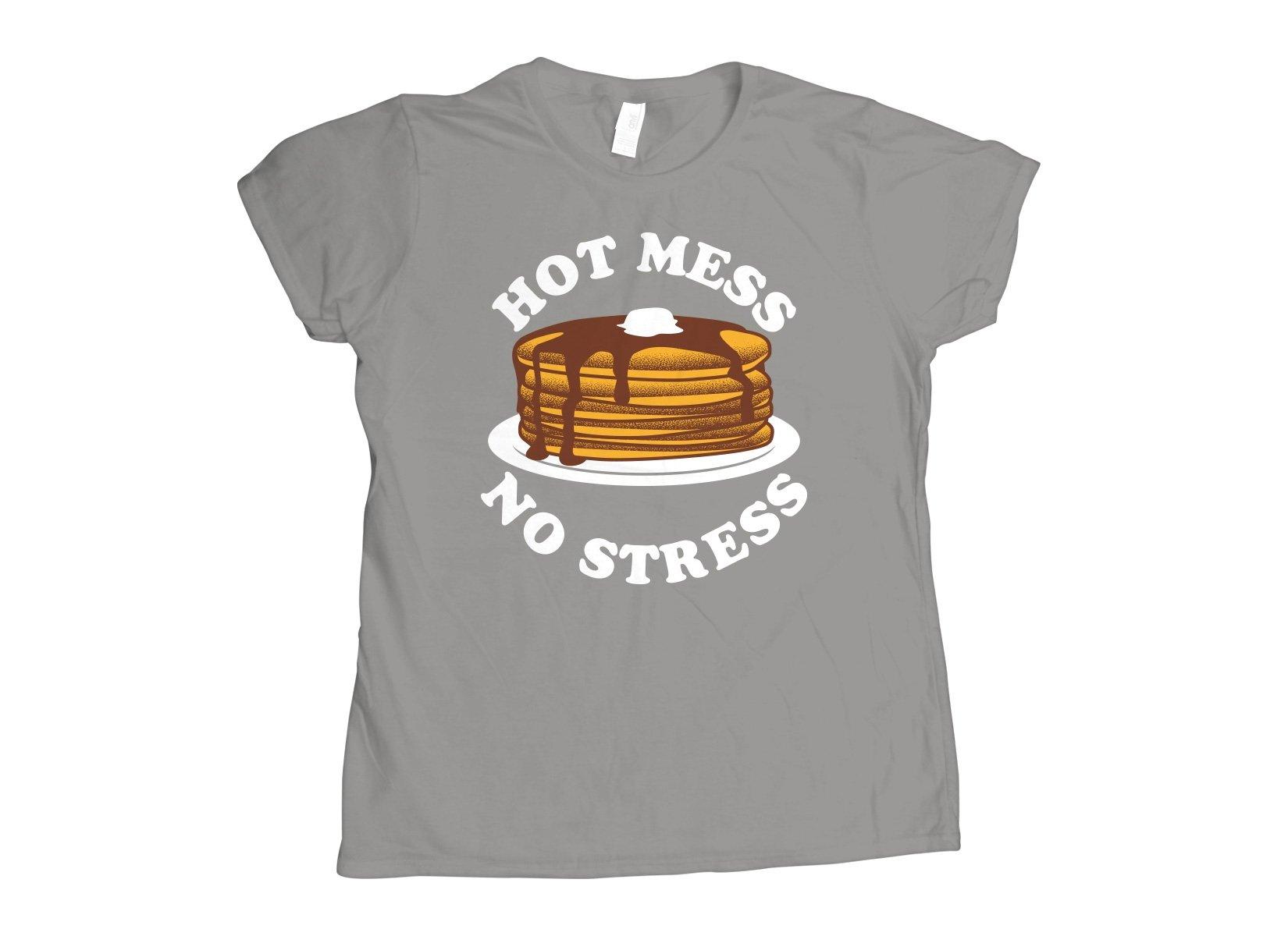 Hot Mess No Stress on Womens T-Shirt