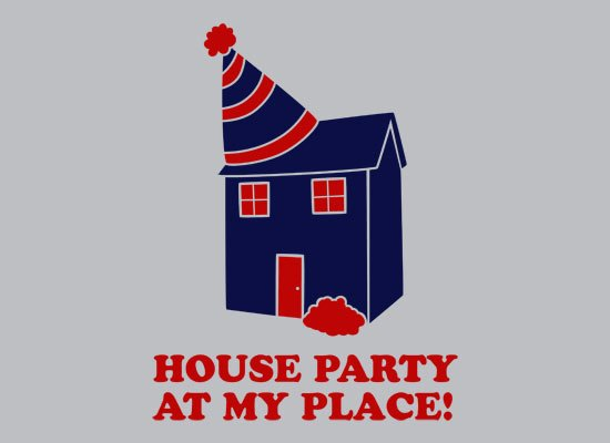 House Party At My Place on Mens T-Shirt