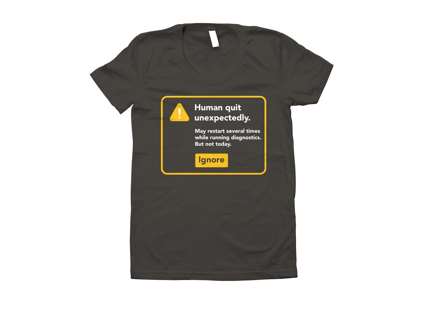 Human Quit Unexpectedly on Juniors T-Shirt