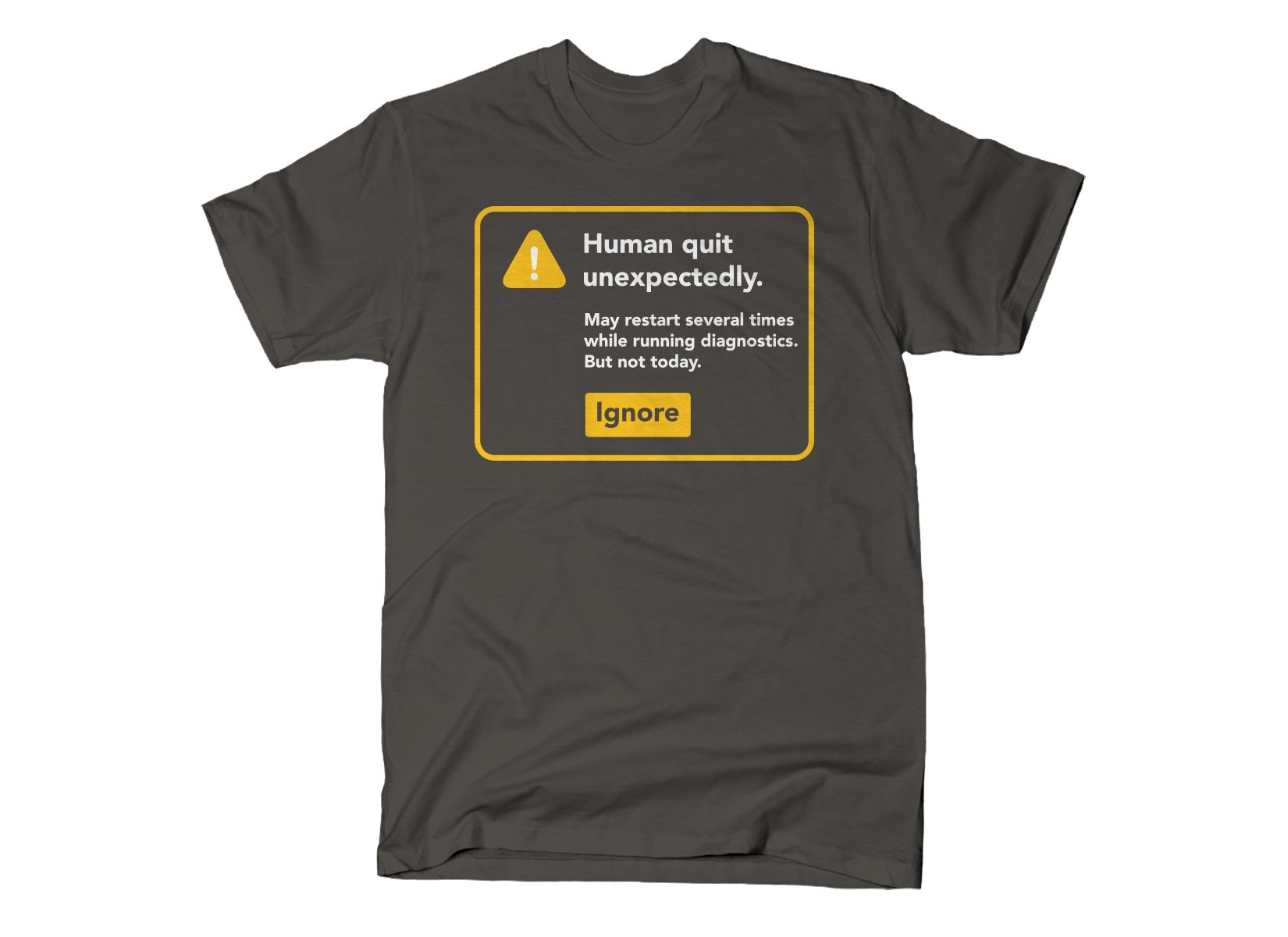 Human Quit Unexpectedly on Mens T-Shirt