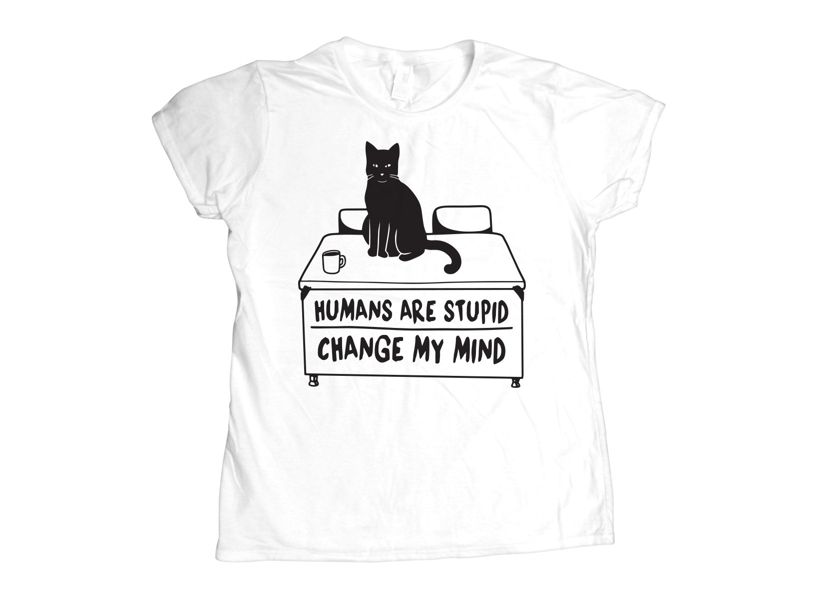 Humans Are Stupid on Womens T-Shirt
