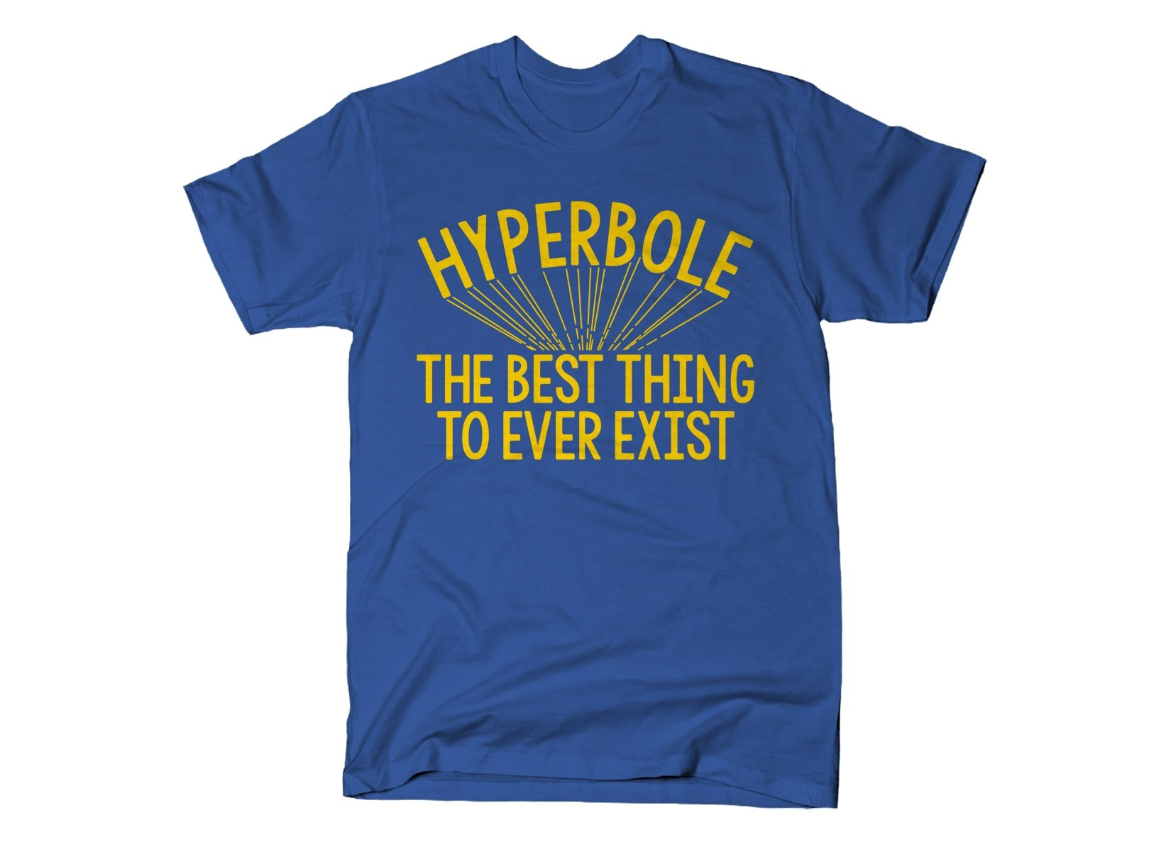 Hyperbole The Best Thing To Ever Exist on Mens T-Shirt