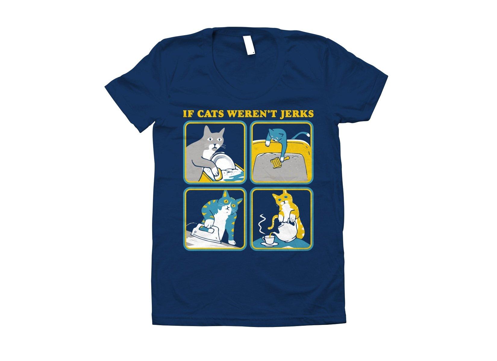 If Cats Weren't Jerks on Juniors T-Shirt