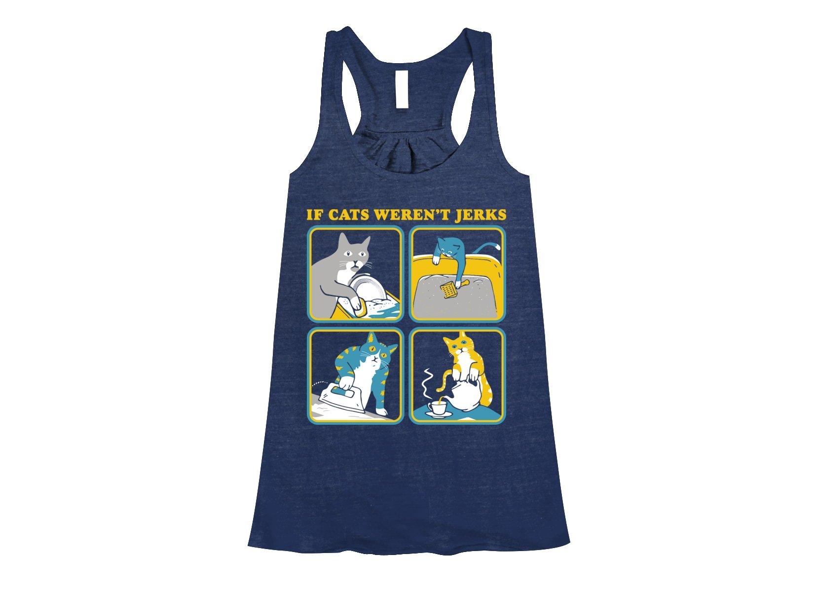If Cats Weren't Jerks on Womens Tanks T-Shirt