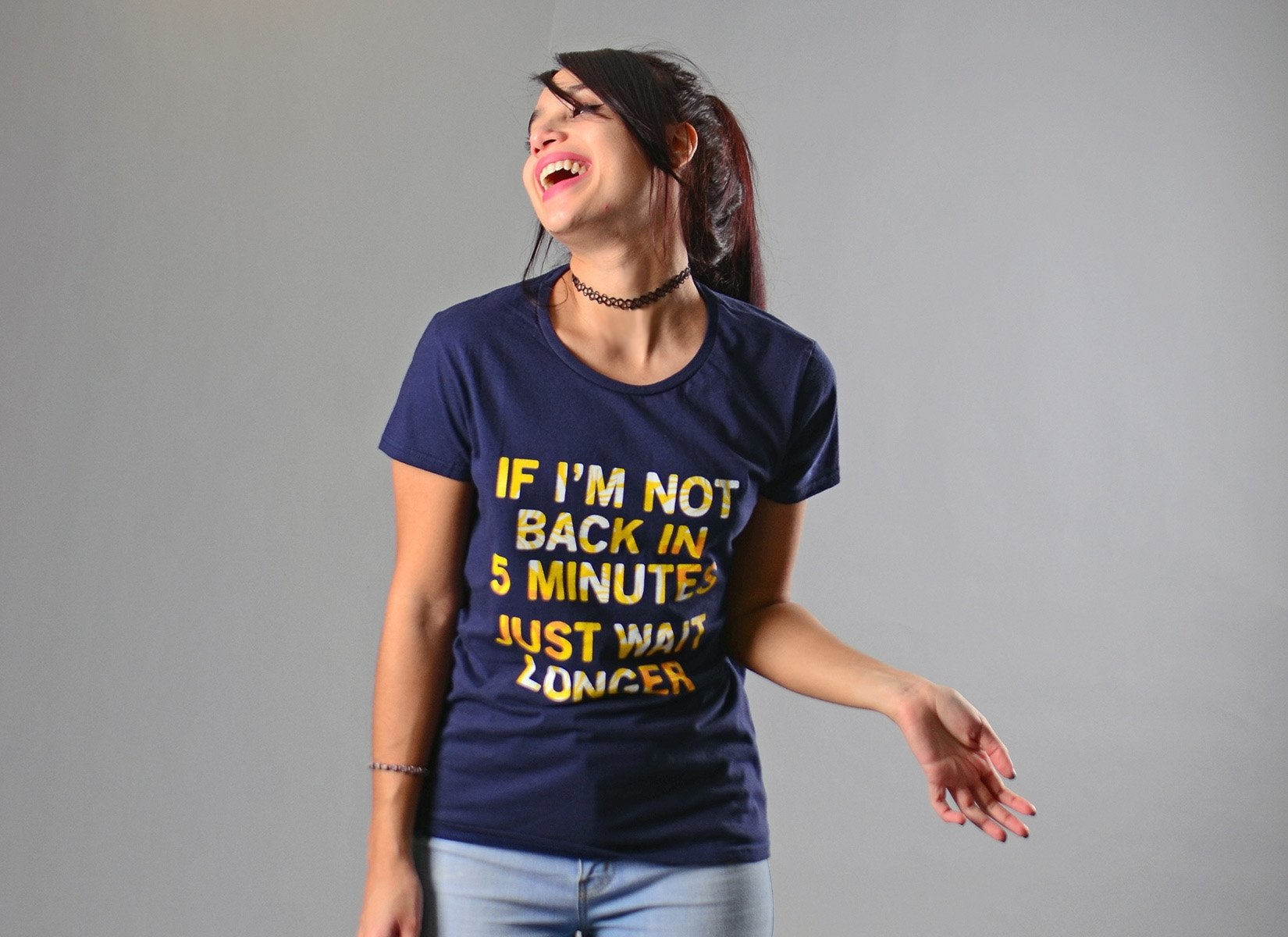 If I'm Not Back In 5 Minutes, Just Wait Longer on Womens T-Shirt