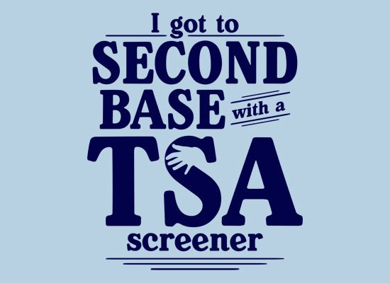 I Got to Second Base With A TSA Screener on Mens T-Shirt