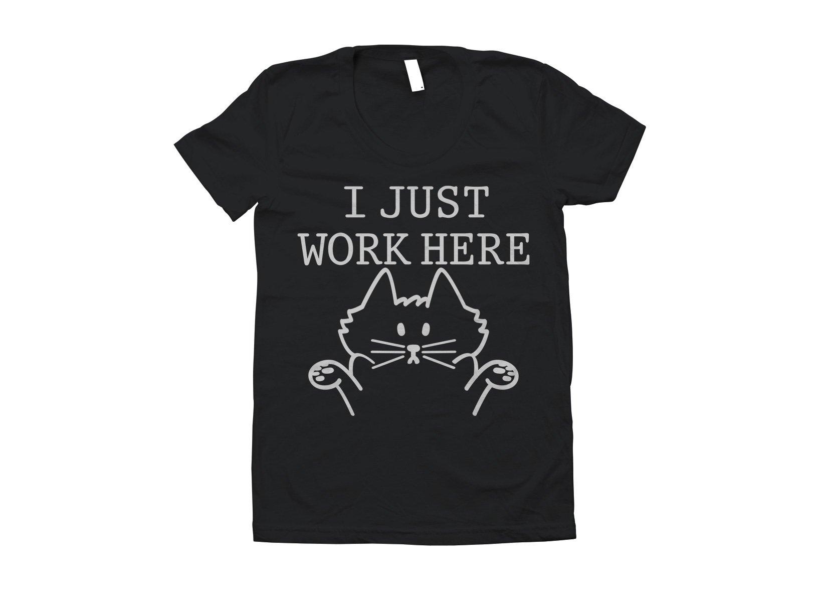I Just Work Here on Juniors T-Shirt