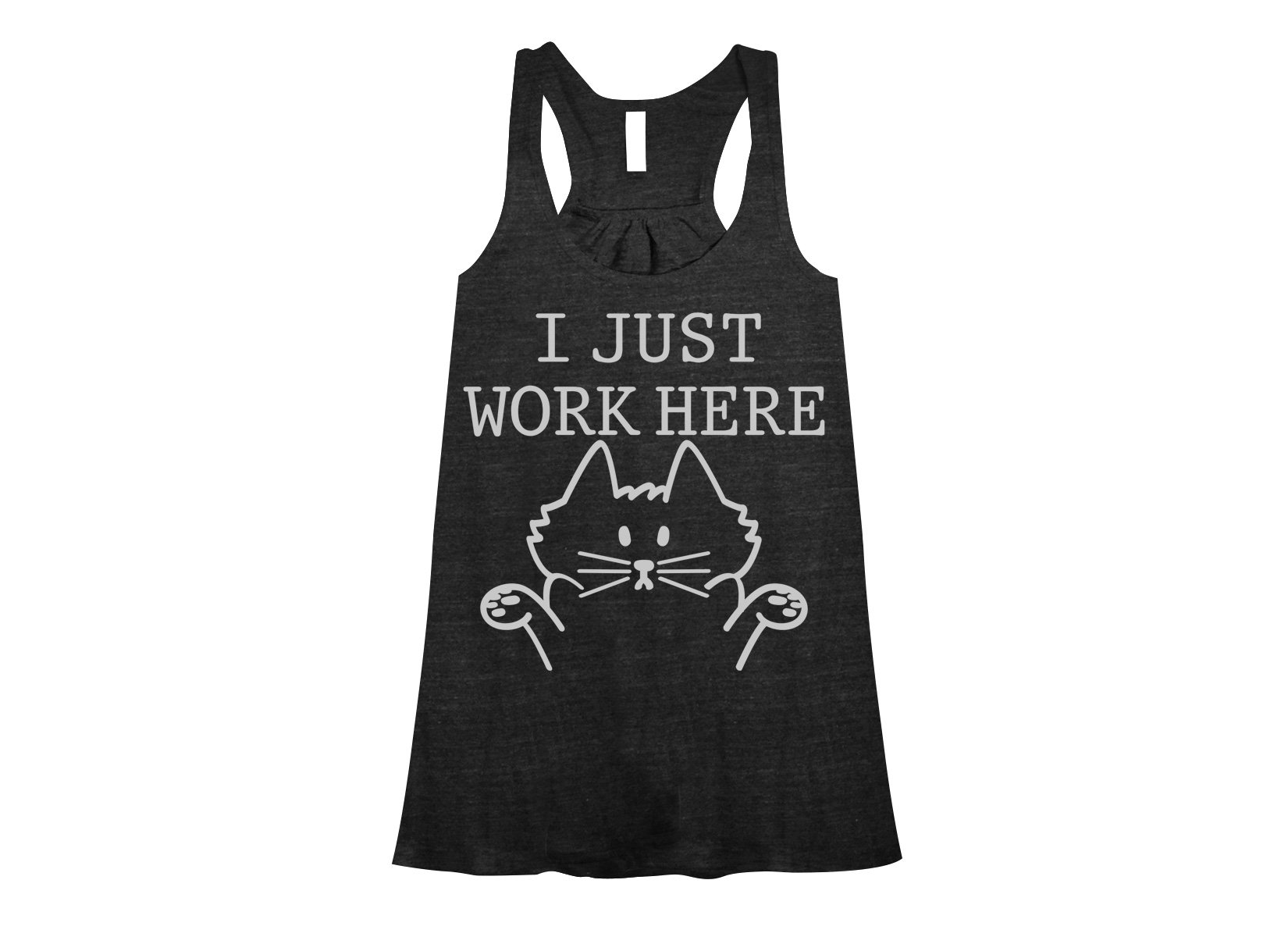 I Just Work Here on Womens Tanks T-Shirt