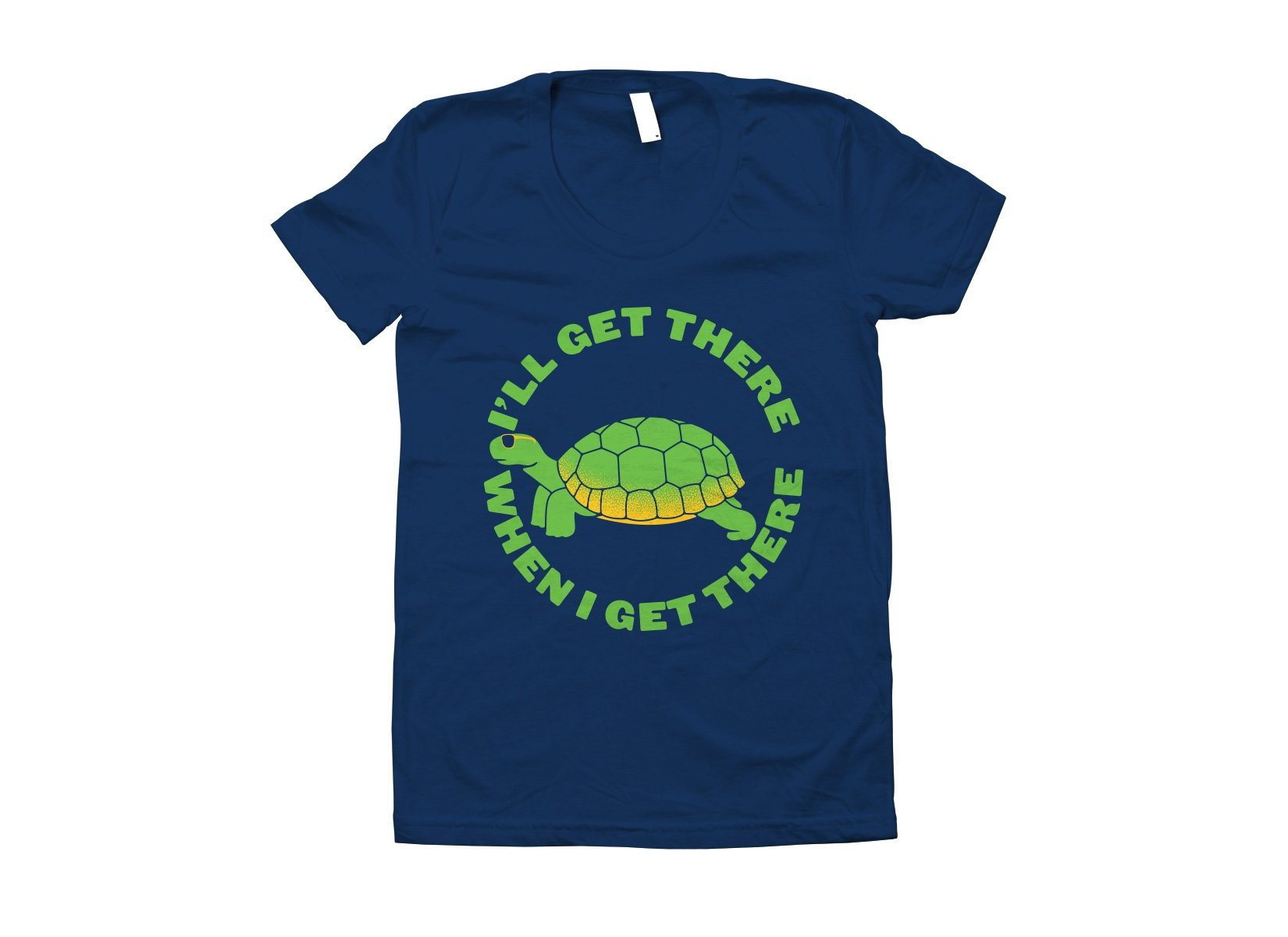 I'll Get There When I Get There on Juniors T-Shirt