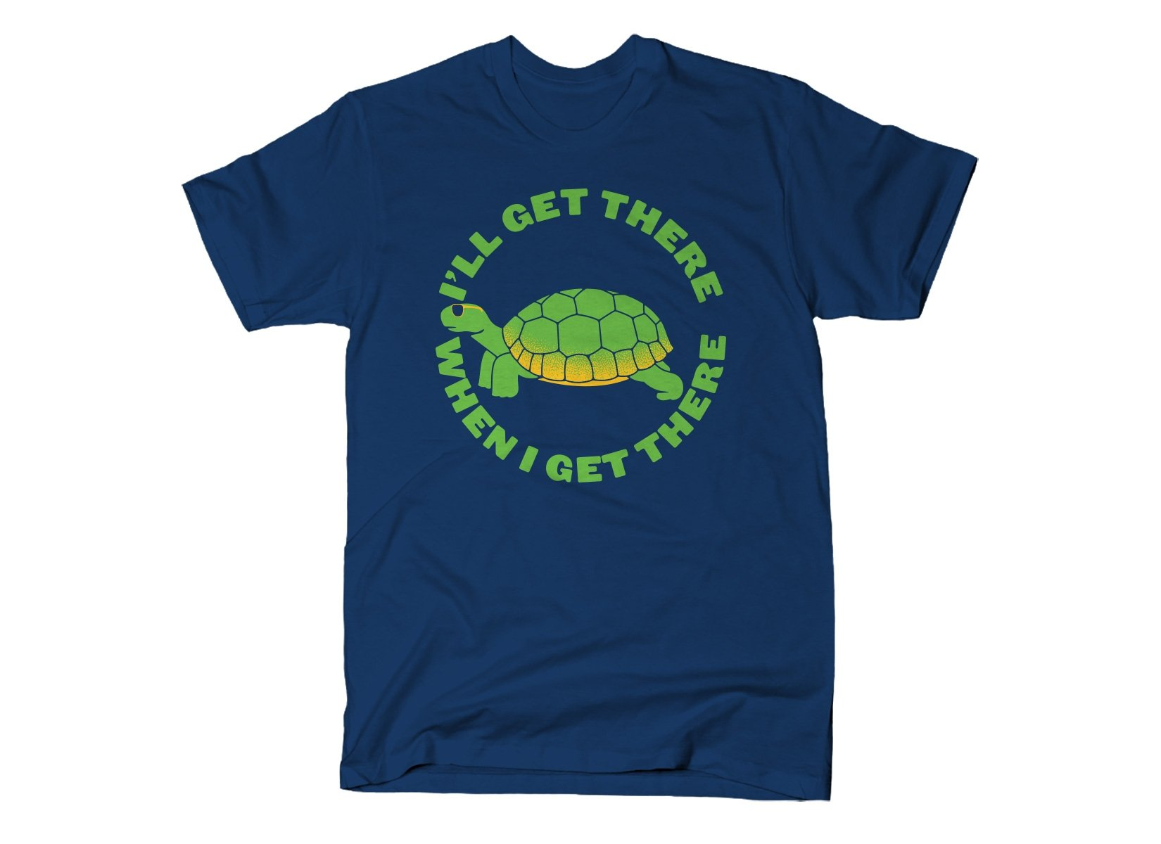 I'll Get There When I Get There on Mens T-Shirt