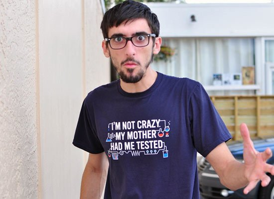 I'm Not Crazy. My Mother Had Me Tested. on Mens T-Shirt