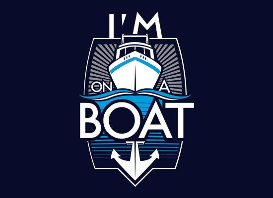 I'm On A Boat on Mens T-Shirt