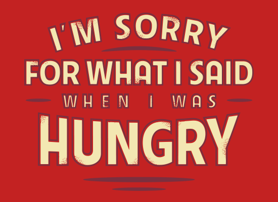 What I Said When I Was Hungry on Mens T-Shirt
