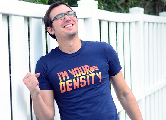 I'm Your Density on Mens T-Shirt