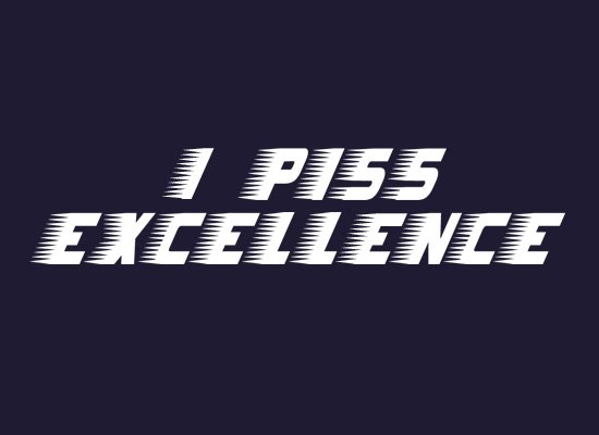 I Piss Excellence on Mens T-Shirt