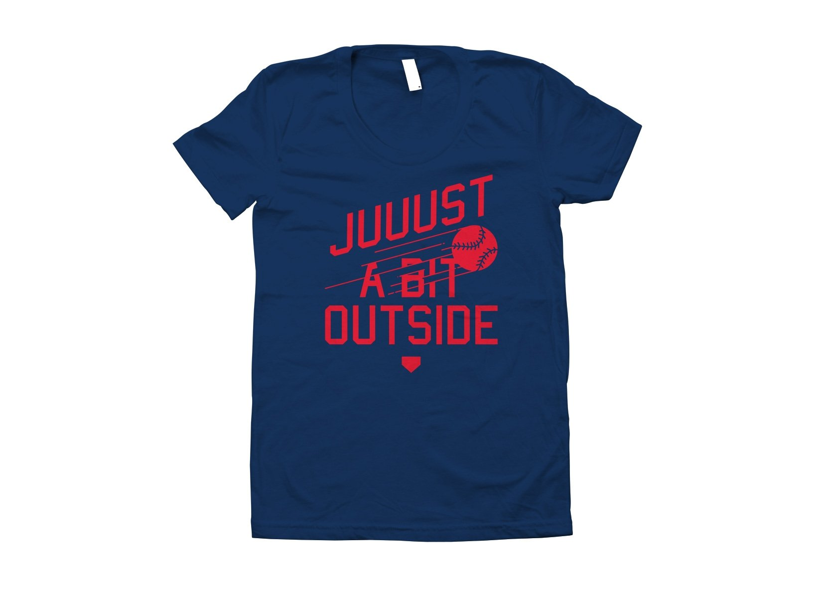 Just A Bit Outside on Juniors T-Shirt