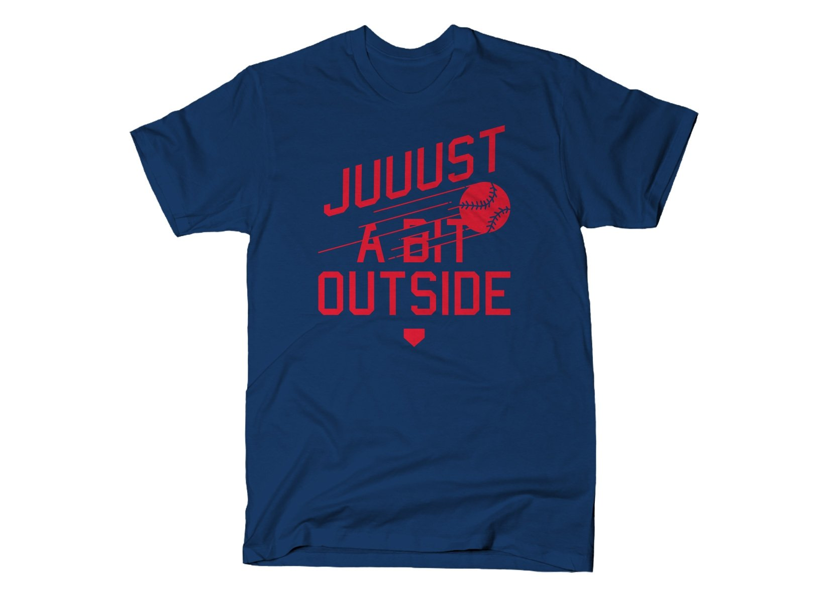 Just A Bit Outside on Mens T-Shirt