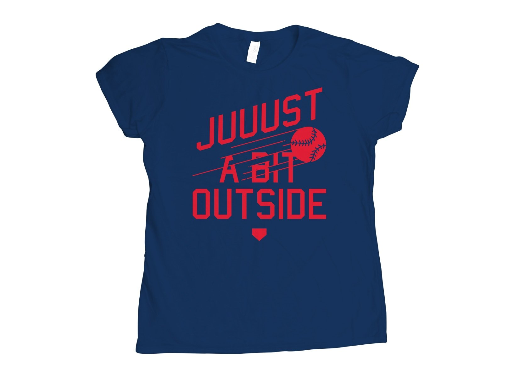 Just A Bit Outside on Womens T-Shirt