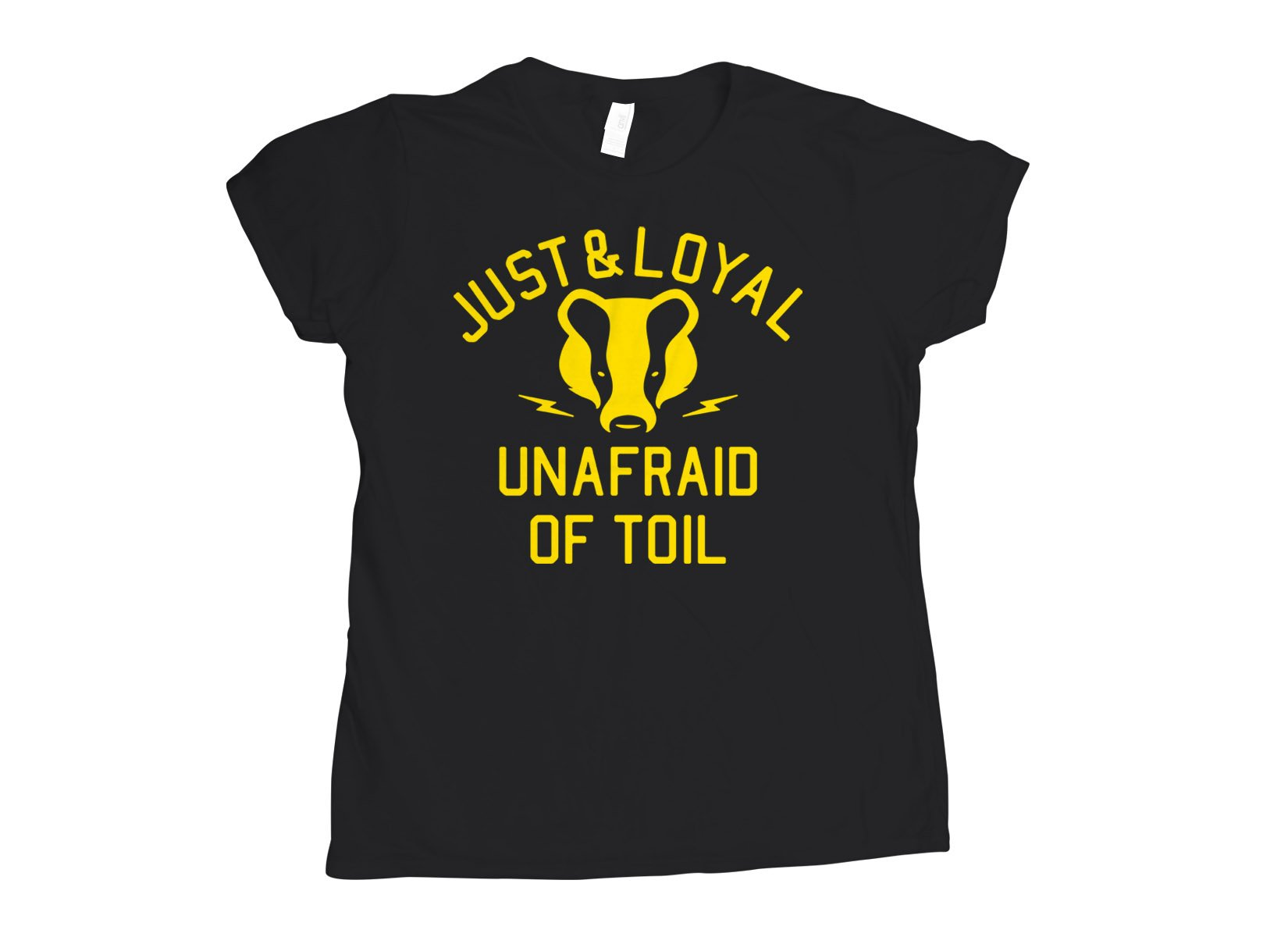 Just And Loyal, Unafraid Of Toil on Womens T-Shirt