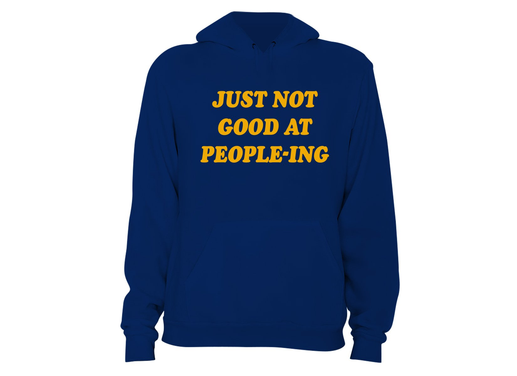Just Not Good At People-ing on Hoodie