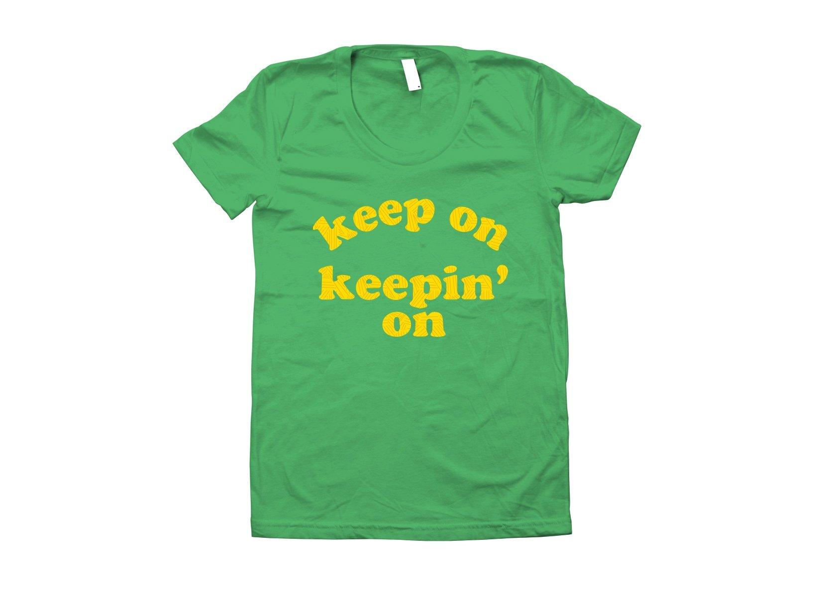 Keep On Keepin' On on Juniors T-Shirt