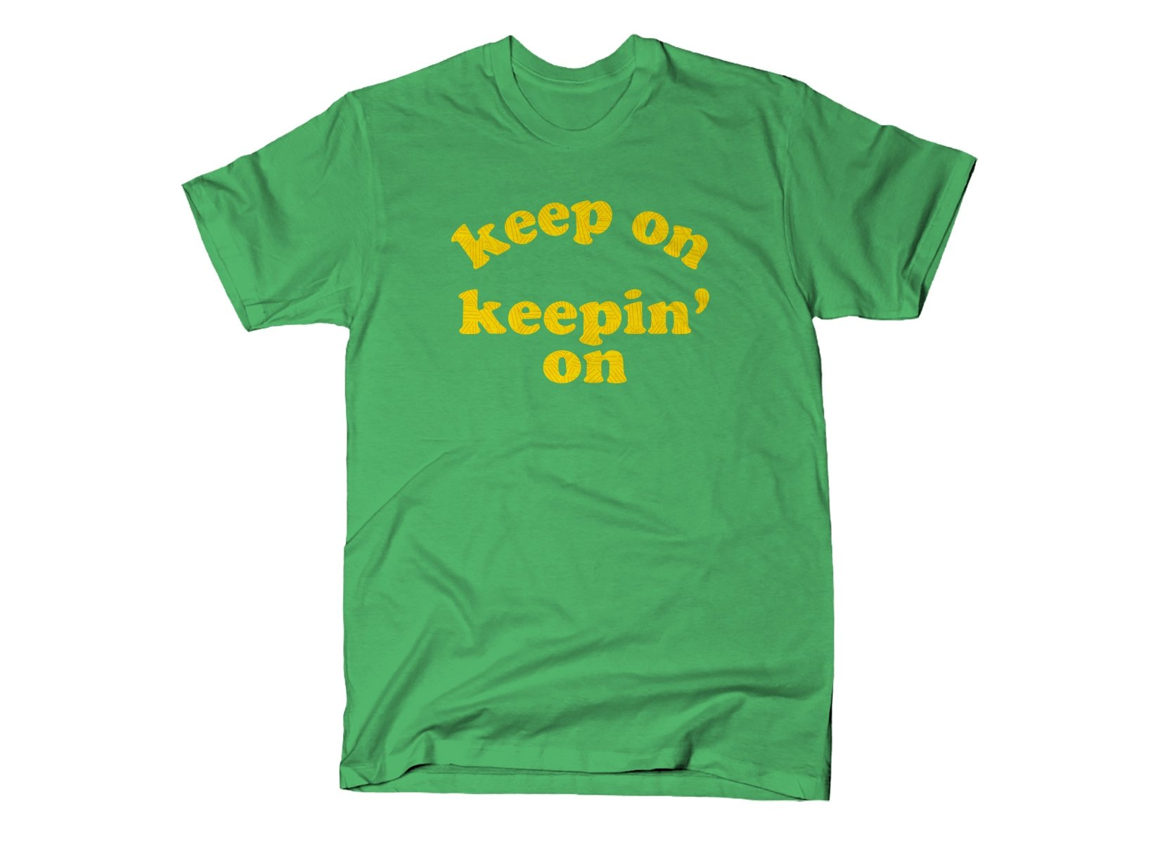Keep On Keepin' On on Mens T-Shirt