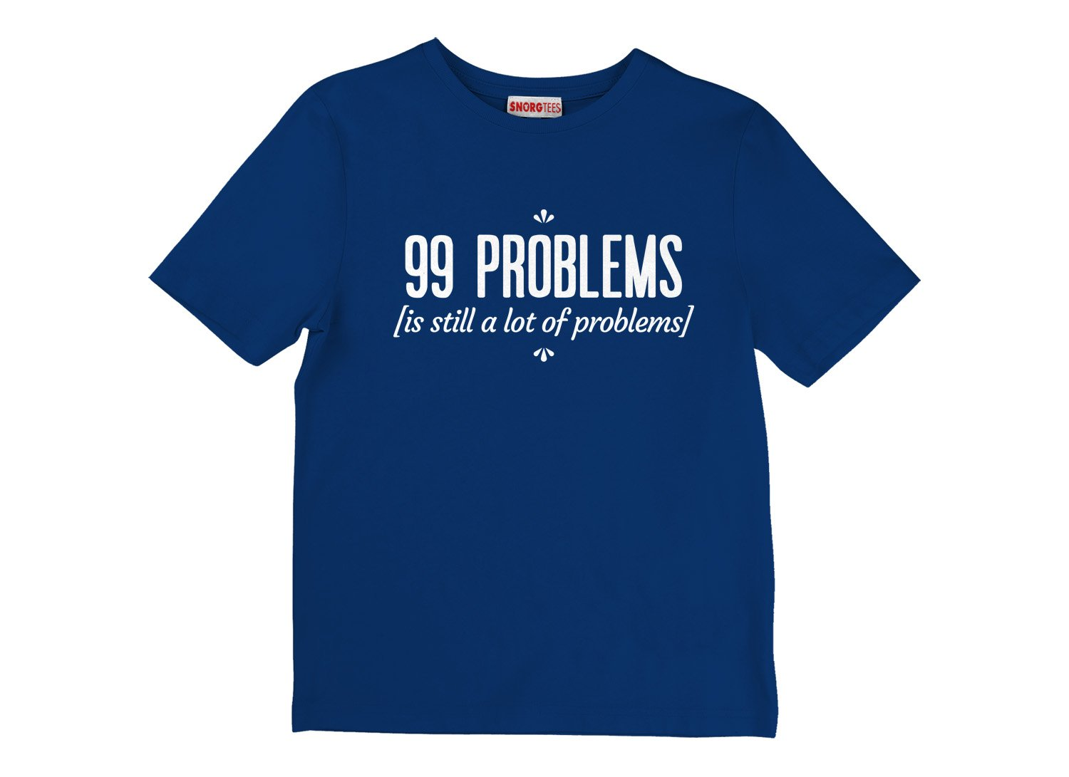 99 Problems Is Still A Lot Of Problems on Kids T-Shirt