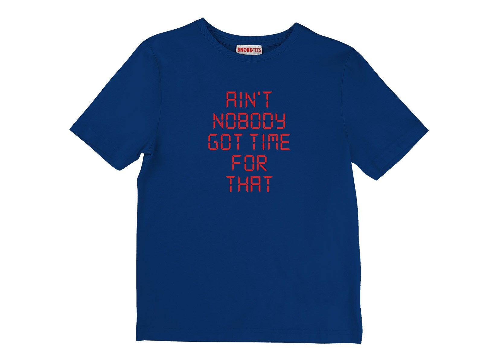 Ain't Nobody Got Time For That on Kids T-Shirt
