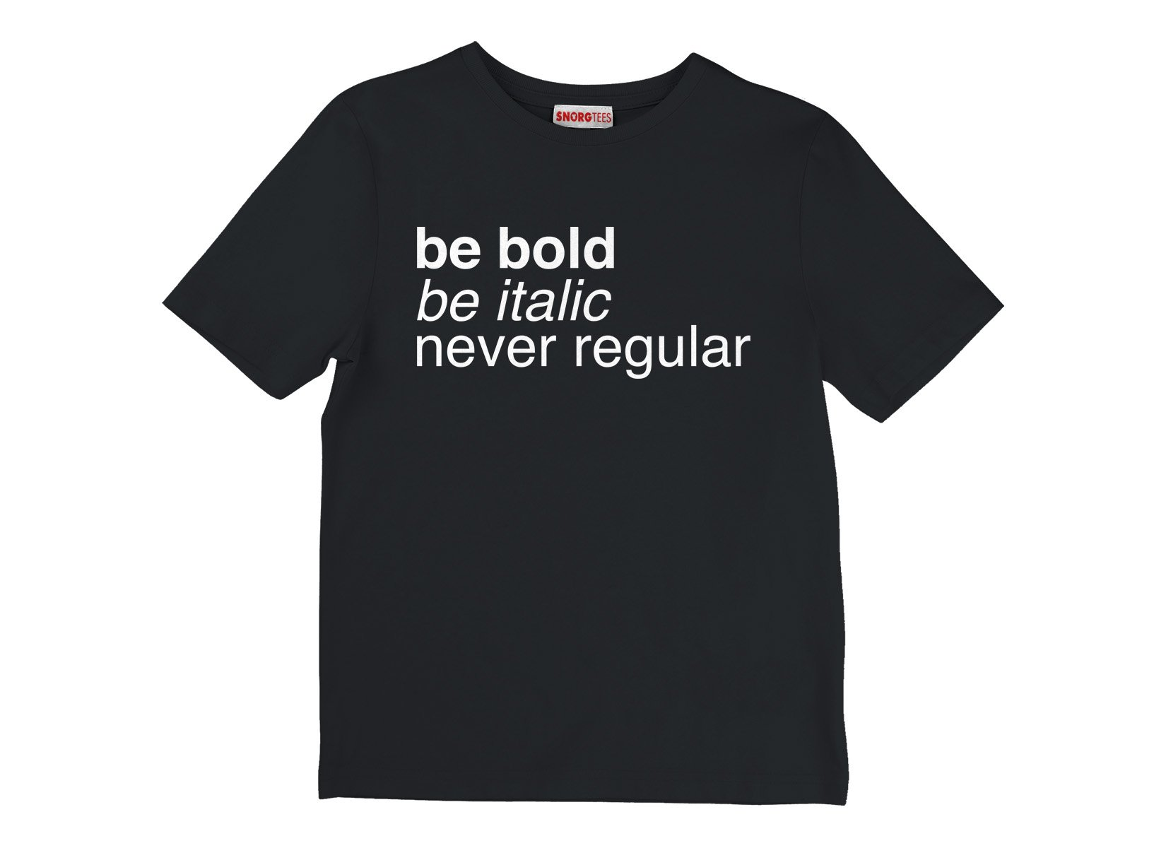 Be Bold Be Italic Never Regular on Kids T-Shirt
