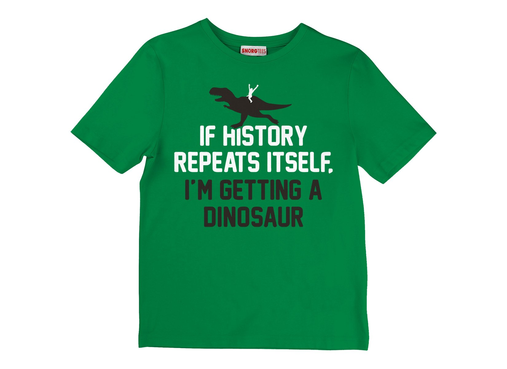 If History Repeats Itself, I'm Getting A Dinosaur on Kids T-Shirt