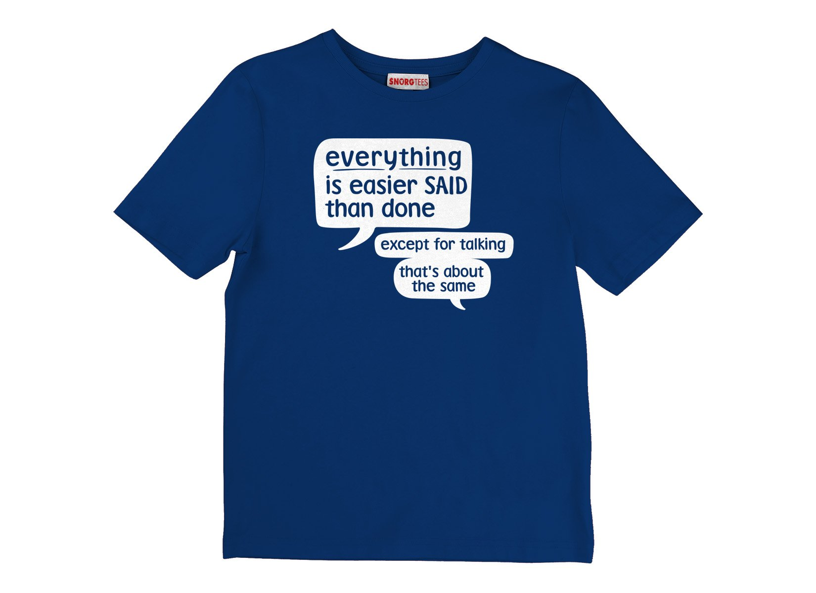 Everything Is Easier Said Than Done on Kids T-Shirt