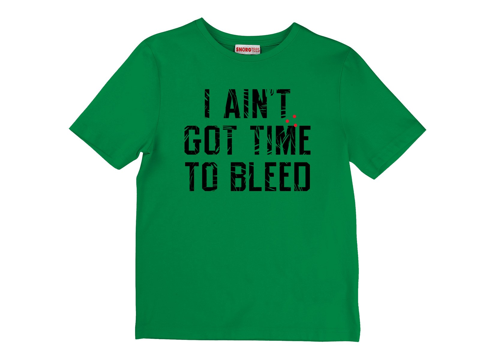 I Ain't Got Time To Bleed on Kids T-Shirt