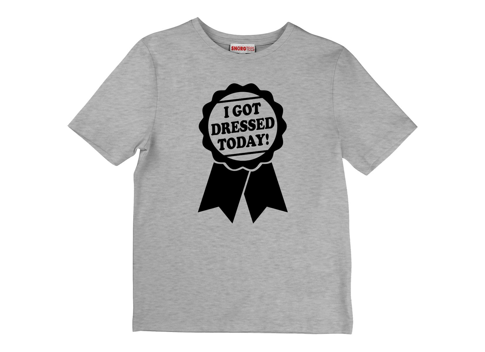 I Got Dressed Today! on Kids T-Shirt