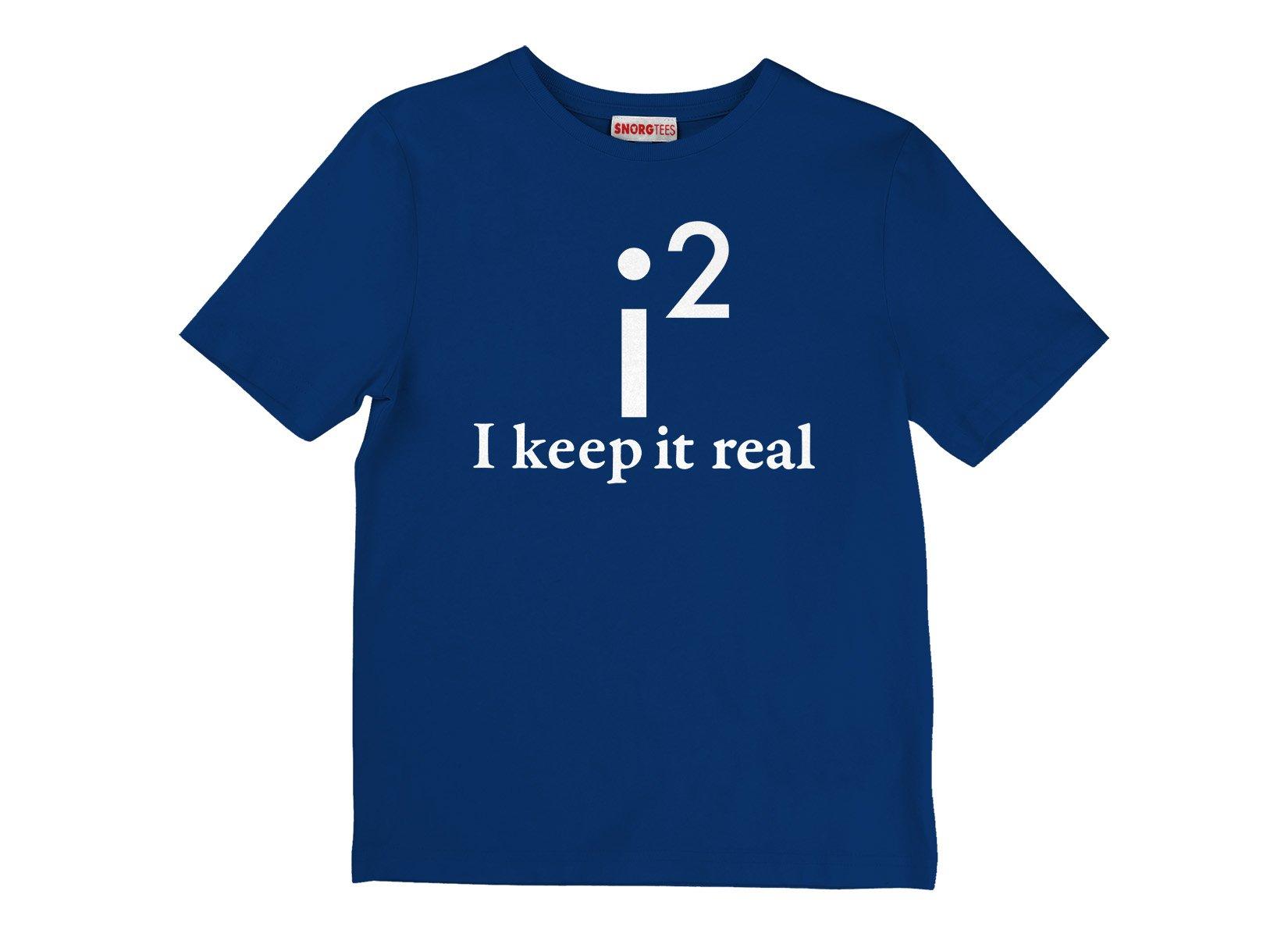 I Keep It Real on Kids T-Shirt