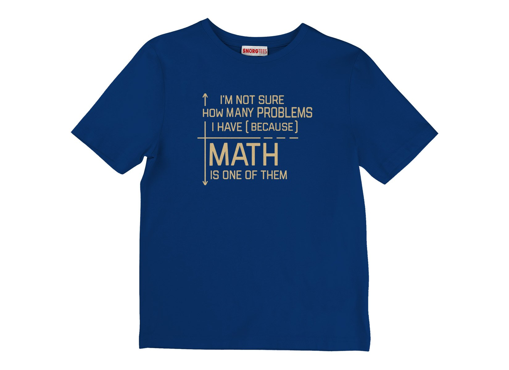 I'm Not Sure How Many Problems I Have on Kids T-Shirt