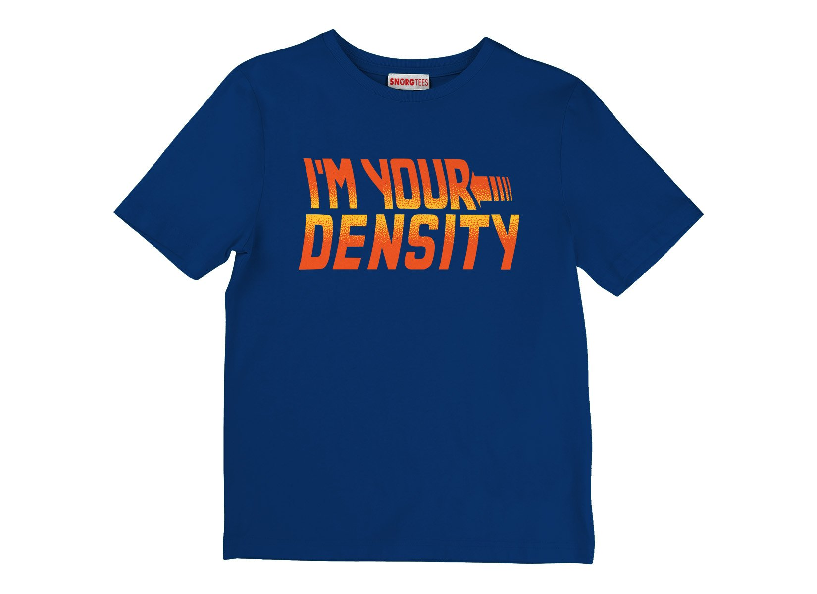 I'm Your Density on Kids T-Shirt