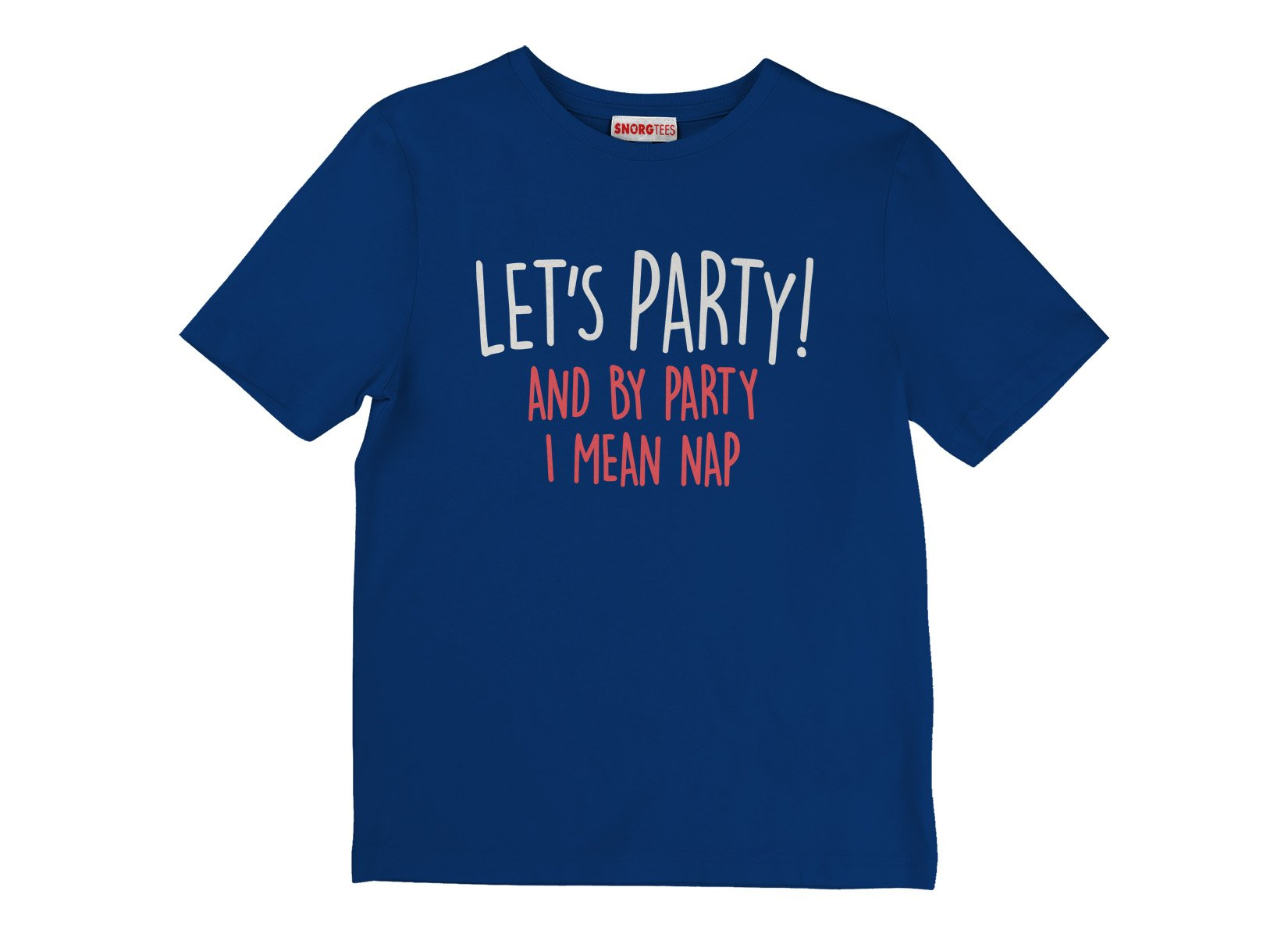 Let's Party! And By Party I Mean Nap on Kids T-Shirt