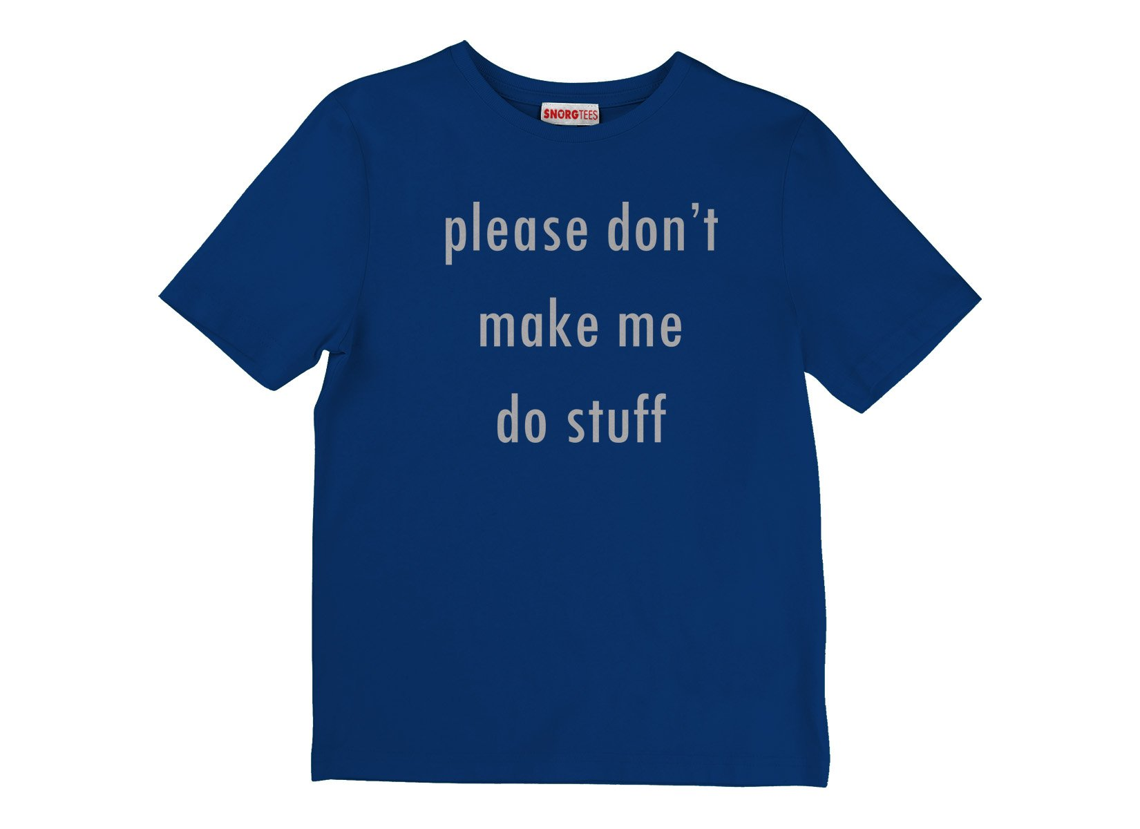 Please Don't Make Me Do Stuff on Kids T-Shirt